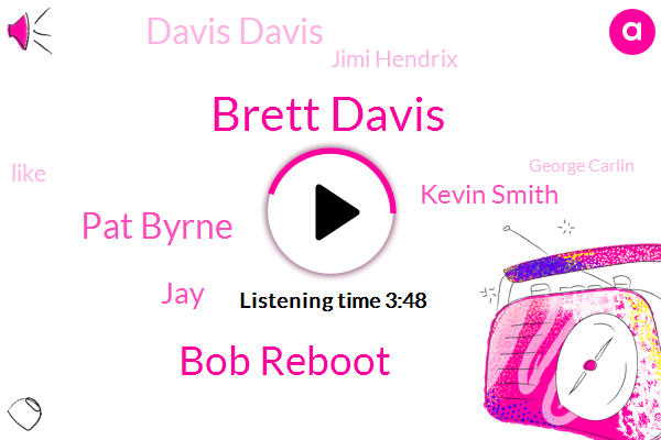 Brett Davis,Bob Reboot,Pat Byrne,Kevin Smith,Davis Davis,JAY,Jimi Hendrix,George Carlin,Brad Davis,Lenny Bruce,New York,Denver,Andy Kaufman,Alex,Carl