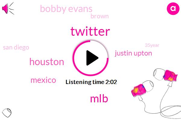 Twitter,MLB,Houston,Mexico,Justin Upton,Bobby Evans,Brown,San Diego,35Year