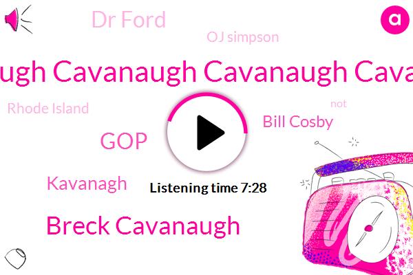 Cavanaugh Cavanaugh Cavanaugh Cavanaugh,Breck Cavanaugh,GOP,Kavanagh,Bill Cosby,Dr Ford,Oj Simpson,Rhode Island,Twitter,Senator Whitehouse,Senator,Chairman,Jack,Cavenaugh,ROE,Senate,Grassley,Brett