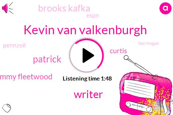 Kevin Van Valkenburgh,Writer,Patrick,Tommy Fleetwood,Curtis,Brooks Kafka,Espn,Pennzoil,Ben Hogan,Three Hours