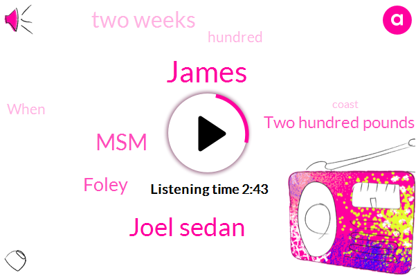 James,Joel Sedan,MSM,Foley,Two Hundred Pounds,Two Weeks