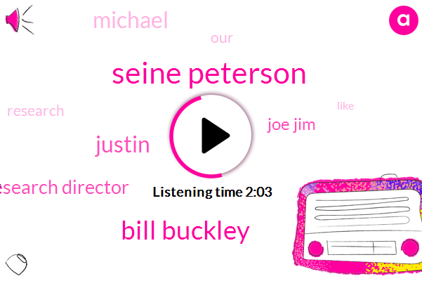 Seine Peterson,Bill Buckley,Justin,Research Director,Joe Jim,Michael