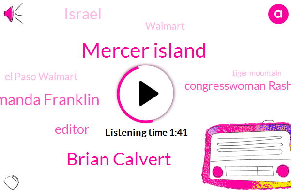 Mercer Island,Brian Calvert,Greg Amanda Franklin,Editor,Congresswoman Rasheeda,Israel,Walmart,El Paso Walmart,Tiger Mountain,Seattle,Como,Bothell,Sixty One Degrees