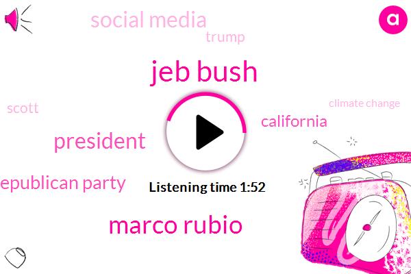 Jeb Bush,Marco Rubio,President Trump,Republican Party,California,Social Media,Donald Trump,Scott,Climate Change,Twitter