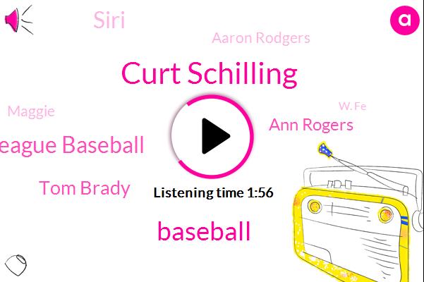 Curt Schilling,Baseball,Major League Baseball,Tom Brady,Ann Rogers,Siri,Aaron Rodgers,Maggie,W. Fe