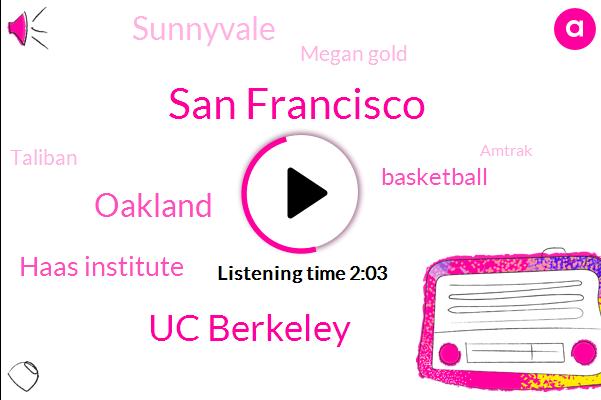 San Francisco,Kcbs,Uc Berkeley,Oakland,Haas Institute,Basketball,Sunnyvale,Megan Gold,Taliban,Amtrak,Stephen,Alameda,Director,Menendez,One Hundred Percent,Ten Minute