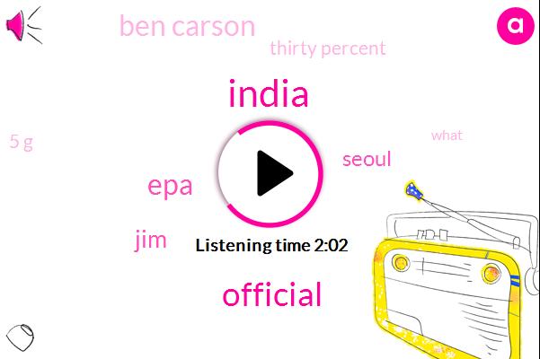 India,Official,EPA,JIM,Seoul,Ben Carson,Thirty Percent,5 G