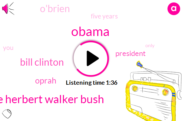 Barack Obama,George Herbert Walker Bush,Bill Clinton,Oprah,President Trump,O'brien,Five Years