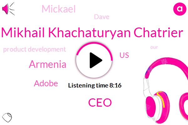 Mikhail Khachaturyan Chatrier,CEO,Armenia,Adobe,United States,Mickael,Dave,Product Development