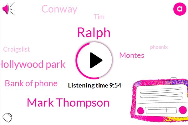 Ralph,Mark Thompson,Hollywood Park,Bank Of Phone,Montes,Conway,TIM,Craigslist,Phoenix,Bank Of,Ding Dong,Raptors,KFI,Phoenix Mountain,Monrovia,Las Vegas,Baer,Nori,Bayer