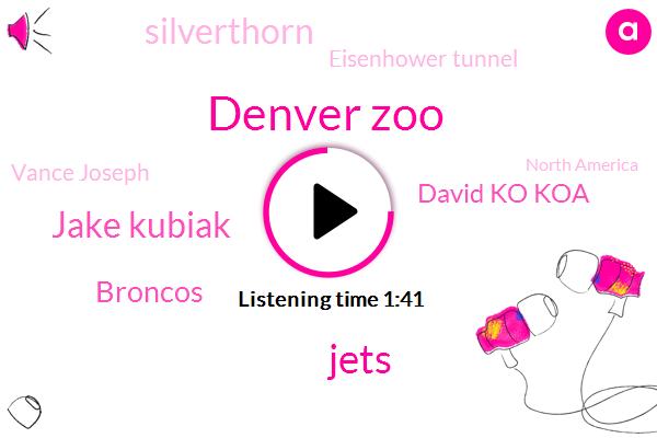 Denver Zoo,Jets,Jake Kubiak,Broncos,David Ko Koa,Silverthorn,Eisenhower Tunnel,Vance Joseph,North America,CBS,Mike,Chuck