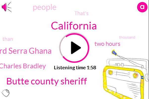 California,Butte County Sheriff,Richard Serra Ghana,Charles Bradley,Two Hours