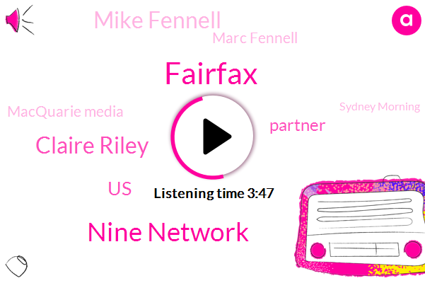 Fairfax,Nine Network,Claire Riley,United States,Partner,Mike Fennell,Marc Fennell,Macquarie Media,Sydney Morning,Time Warner,AT,Disney,Oviously,Benjamin,Four Billion Dollars,Sixty Minutes,Nine Percent