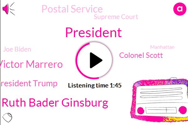 President Trump,Justice Ruth Bader Ginsburg,Elisa District Judge Victor Marrero,Colonel Scott,Postal Service,Supreme Court,Joe Biden,Manhattan,Barack Obama,Lisa,White House,John Roberts,Wisconsin,Washington,America,Ohio