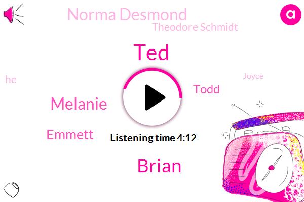 TED,Brian,Melanie,Emmett,Todd,Norma Desmond,Theodore Schmidt,Joyce,Debbie