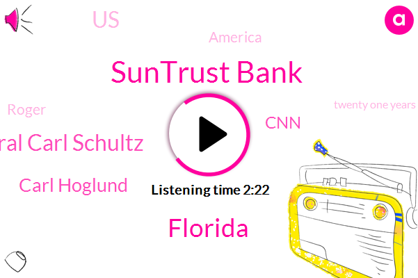 Suntrust Bank,Florida,Admiral Carl Schultz,Carl Hoglund,CNN,United States,America,Roger,Twenty One Years