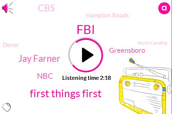 FBI,First Things First,Jay Farner,NBC,Greensboro,CBS,Hampton Roads,Dever,North Carolina,Deborah,Analyst,Conservation Commission,CEO,W. Newsradio,Virginia,Roy Cooper