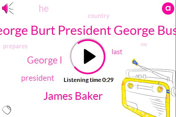 George Burt President George Bush,James Baker,George I,President Trump