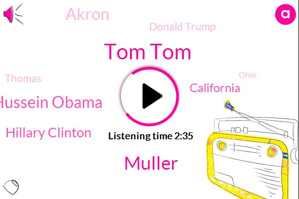 Tom Tom,Muller,Barack Hussein Obama,Hillary Clinton,California,Akron,Donald Trump,Thomas,Ohio,Lisa,SAM,Podesta