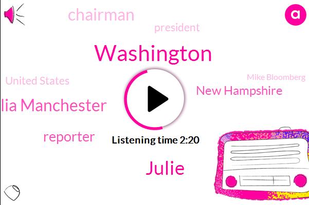 Washington,Julie,Julia Manchester,Reporter,New Hampshire,Chairman,President Trump,United States,Mike Bloomberg,Kate,Ken Thompson,Vegas
