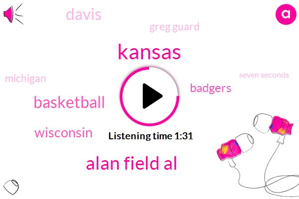 Kansas,Alan Field Al,Basketball,Wisconsin,Badgers,Davis,Greg Guard,Michigan,Seven Seconds,Threequarter