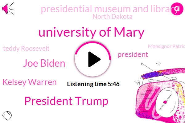 University Of Mary,President Trump,Joe Biden,Kelsey Warren,Presidential Museum And Library,North Dakota,Teddy Roosevelt,Monsignor Patrick James Patrick Shea,Joey,School Of Engineering,Ellen,Facebook,United States,Waterford City,Dakota Access,Governor Brigham,Roscoe,Gogo