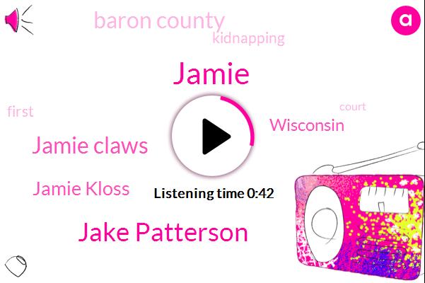 Jake Patterson,Jamie,Jamie Claws,Jamie Kloss,Kidnapping,Baron County,Wisconsin,Twenty One Year,Thirteen Year