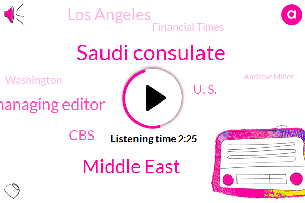 Saudi Consulate,Middle East,Managing Editor,CBS,U. S.,Los Angeles,Financial Times,Washington,Andrew Miller,Jeff Bezos,Saudi Arabia,Jamal Khashoggi,Nora O'donnell,Evening News Anchor,Istanbul,Saudi Embassy,Murder,Jeff Bass,Basil