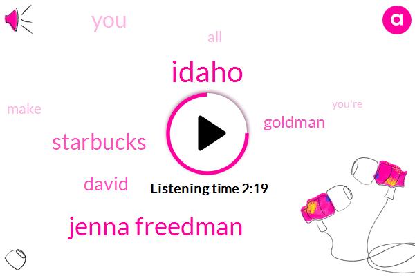 Idaho,Jenna Freedman,Starbucks,David,Goldman