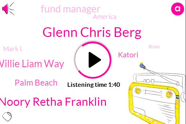 Glenn Chris Berg,George Noory Retha Franklin,Willie Liam Way,Palm Beach,Katori,Fund Manager,America,Mark L.,Brian,Sixty Five Hundred Dollars,Ninety Seven Percent