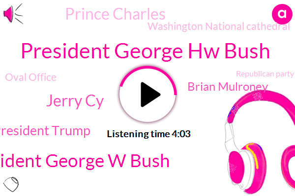 President George Hw Bush,President George W Bush,President Trump,Jerry Cy,Prime Minister,Washington National Cathedral,Oval Office,Republican Party,Wall Street Journal,Brian Mulroney,Prince Charles,Congress,United States,China,United Kingdom,Canada,UN