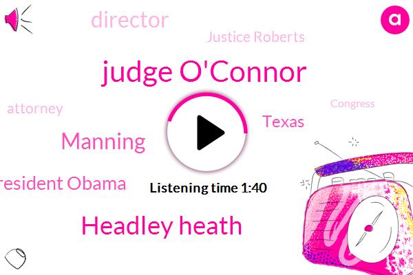 Judge O'connor,Headley Heath,Manning,President Obama,Texas,Director,Justice Roberts,Attorney,Congress,USA,Florida