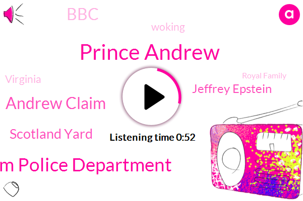 Prince Andrew,United Kingdom Police Department,Andrew Claim,Scotland Yard,Jeffrey Epstein,BBC,Woking,Virginia,Royal Family