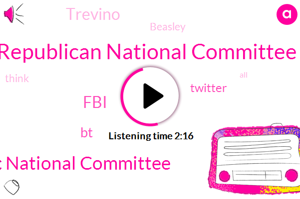 Republican National Committee,Democratic National Committee,FBI,BT,Twitter,Trevino,Beasley