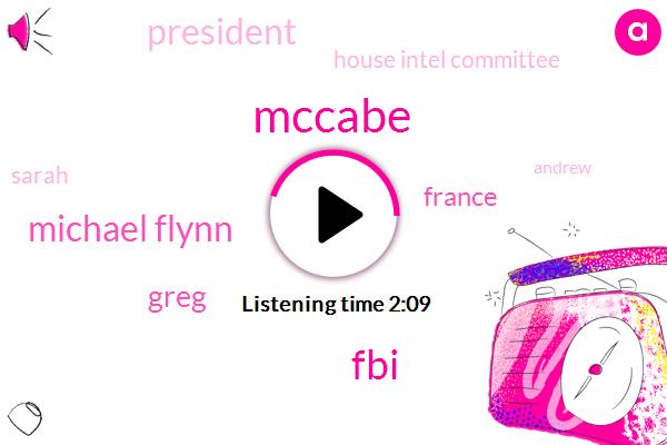 Mccabe,FBI,Michael Flynn,Greg,France,President Trump,House Intel Committee,Sarah,Andrew,Advisor,Five Days