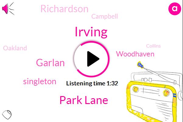 Irving,Park Lane,Garlan,Singleton,Woodhaven,Richardson,Campbell,Oakland,Collins