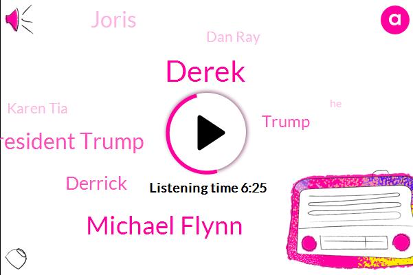 Derek,Michael Flynn,President Trump,Derrick,Donald Trump,Joris,Dan Ray,Karen Tia,Special Counsel,CNN,Sullivan,FBI,DA,Gates,FOX,Nick Cetera,Ninety Days,Ninety Day