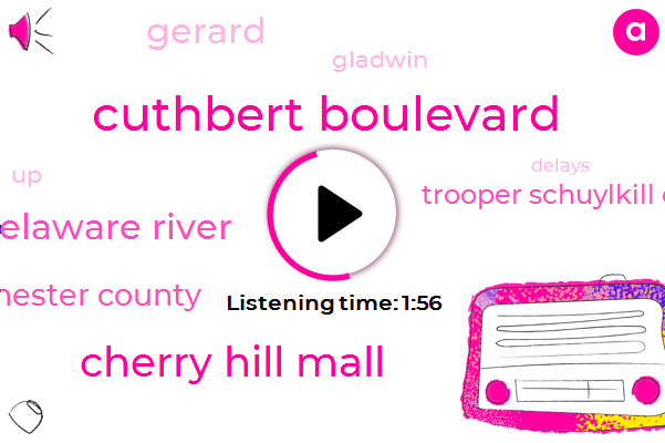 Cuthbert Boulevard,Cherry Hill Mall,Delaware River,Chester County,Trooper Schuylkill Expressway,Gerard,Gladwin