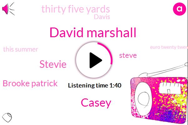 David Marshall,Casey,Stevie,Brooke Patrick,Steve,Thirty Five Yards,Davis,This Summer,Euro Twenty Twenty Fifth