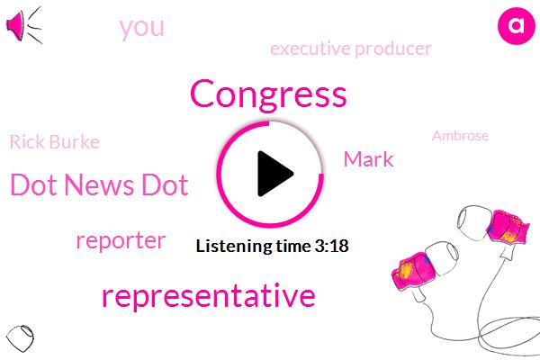 Congress,Representative,Dot News Dot,Reporter,Mark,Executive Producer,Rick Burke,Ambrose,Producer,Washington,Rebecca,Apple,Porter,Presley
