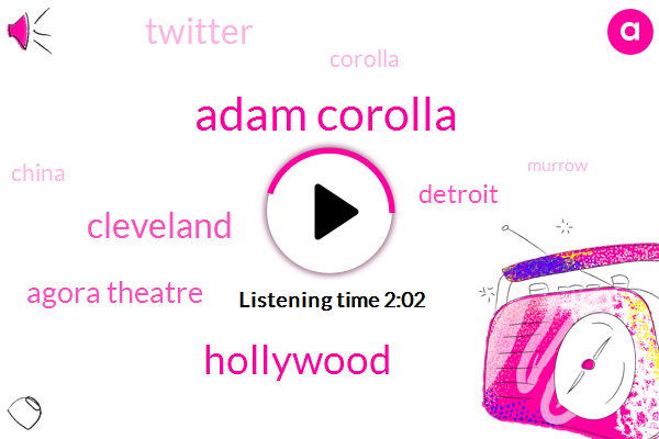 Adam Corolla,Hollywood,Cleveland,Agora Theatre,Detroit,Twitter,China,Murrow,Cronkite,Michigan,Corolla