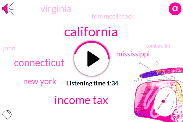 California,Income Tax,Connecticut,New York,Mississippi,Virginia,Tom Mcclintock,John,Tomba Clint,Washington,Massachusetts,Two Dollars,Fifteen Thousand Six Hundred Forty Three Dollars,Ninety One Cal,Fifty Percent,1 Percent