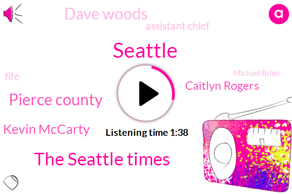 Seattle,The Seattle Times,Pierce County,Kevin Mccarty,Caitlyn Rogers,Kiro,Dave Woods,Assistant Chief,Fife,Michael Brian,One Thousand Dollars,Fifteen Minutes,Seventeen Year,Ten Year