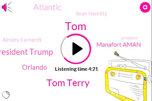 Tom Terry,TOM,President Trump,Orlando,Manafort Aman,Atlantic,Sean Hannity,Ainsley Earhardt,Walt Disney Company,Walmart,Ray Caputo,Marsha Taylor,Daria Albinger,Hawaii,Donald Trump,Volusia County,Florida,Maui