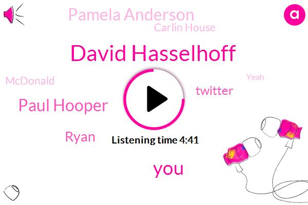 David Hasselhoff,Paul Hooper,Ryan,Twitter,Pamela Anderson,Carlin House,Mcdonald