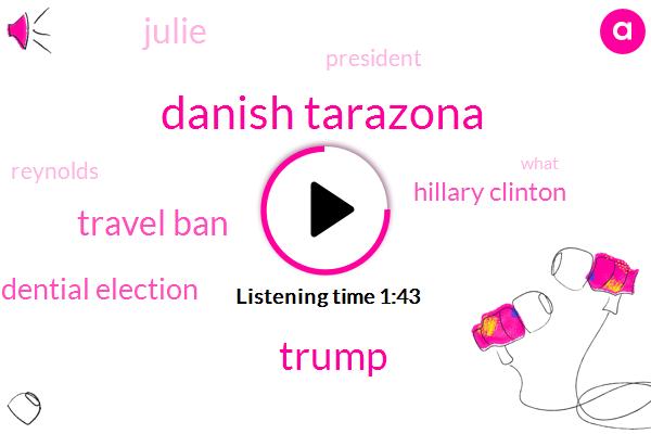 Danish Tarazona,Donald Trump,Travel Ban,Presidential Election,Hillary Clinton,Julie,President Trump,Reynolds