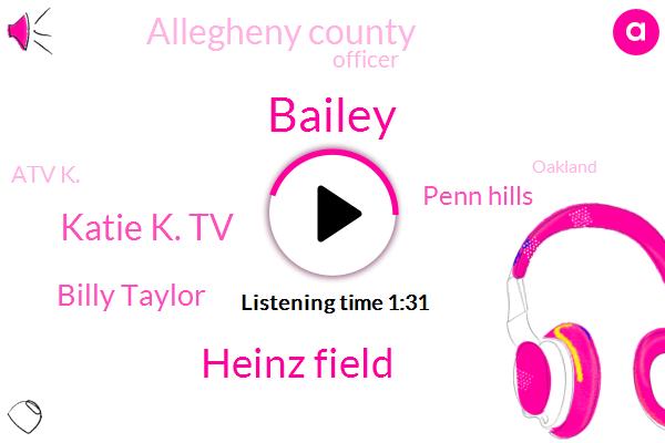 Bailey,Heinz Field,Katie K. Tv,Billy Taylor,Penn Hills,Allegheny County,Officer,Atv K.,Oakland,Rachel Mon Jovi Warner,Silverado