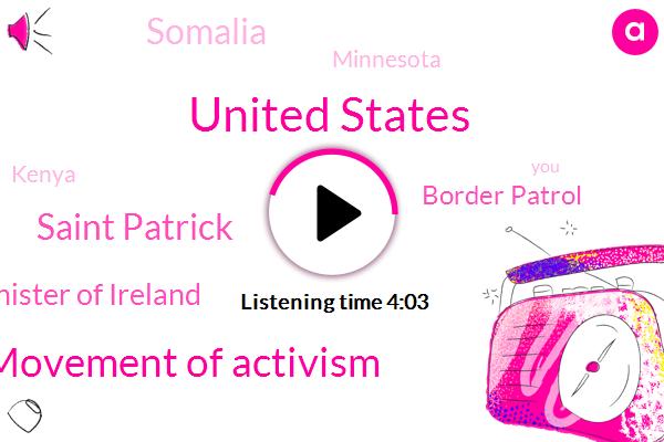 United States,Historic Movement Of Activism,Saint Patrick,Prime Minister Of Ireland,Border Patrol,Somalia,Minnesota,Kenya