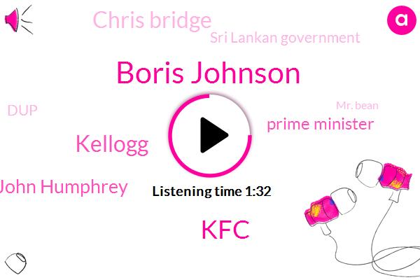 Boris Johnson,KFC,Kellogg,John Humphrey,Prime Minister,Chris Bridge,Sri Lankan Government,DUP,Mr. Bean,Secretary,Founder,Antrim,Kamara,Kenneth Maisy,ASA,Paisley,CO.,London,Westminster