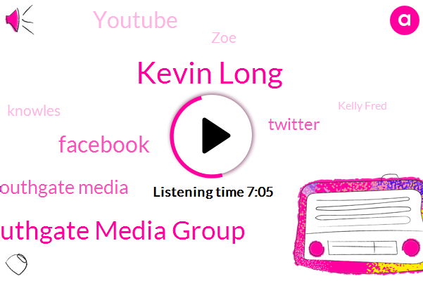 Kevin Long,Southgate Media Group,Facebook,Kevin,Southgate Media,Twitter,Youtube,ZOE,Knowles,Kelly Fred